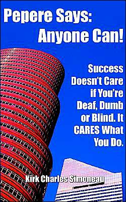 Pepere Says: Anyone Can!: Success Doesn't Care If You're Deaf, Dumb or Blind. It Cares What You Do.