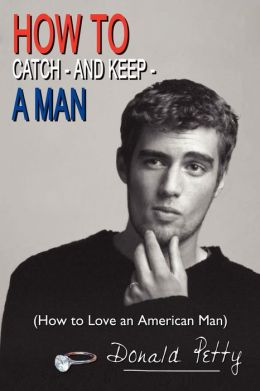 How to Catch - and Keep - a Man: (How to Love an American Man)