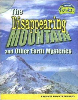 The Disappearing Mountain and Other Earth Mysteries: Erosion and Weathering