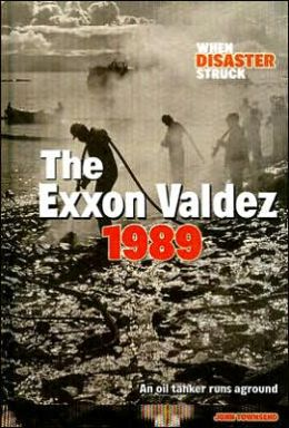 The Exxon Valdez 1989: An Oil Tanker Runs Aground