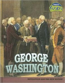 George Washington: Revolution and the New Nation