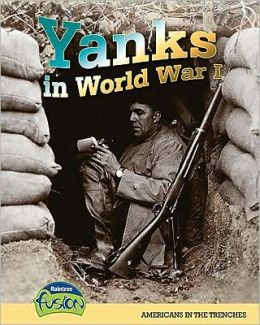Yanks in WW1: Americans in the Trenches