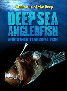 Deep-Sea Anglerfish and Other Fearsome Fish