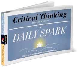 Critical Thinking: 180 Easy-to-Use Lessons and Class Activities! (The Daily Spark)