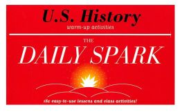 U.S. History: 180 Easy-to-Use Lessons and Class Activities! (The Daily Spark)