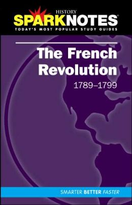 The French Revolution (1789-1799) (SparkNotes History Note)