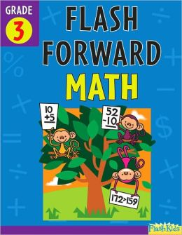 Flash Forward Math: Grade 3 (Flash Kids Flash Forward)
