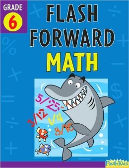 Flash Forward Math: Grade 6 (Flash Kids Flash Forward)