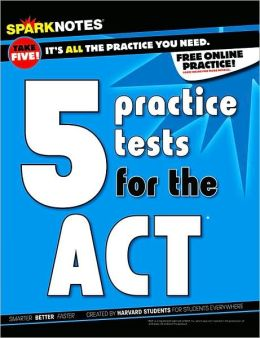 5 Practice Tests for the ACT (SparkNotes Test Prep)