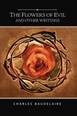 Flowers of Evil: And Other Writings (Barnes & Noble Gift Edition)