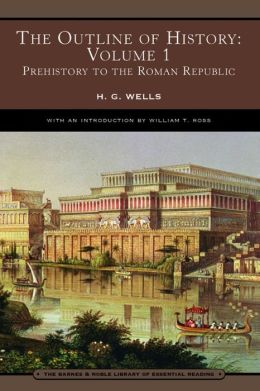 The Outline of History: Volume 1, Prehistory to the Roman Republic (Barnes & Noble Library of Essential Reading)