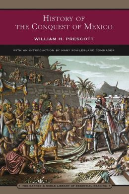 History of the Conquest of Mexico (Barnes & Noble Library of Essential Reading)