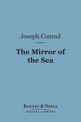 The Mirror of the Sea (Barnes & Noble Digital Library)