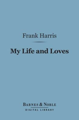 My Life and Loves (Barnes & Noble Digital Library)