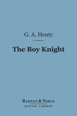The Boy Knight (Barnes & Noble Digital Library): A Tale of the Crusades