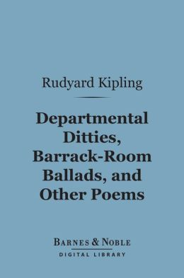 Departmental Ditties, Barrack-Room Ballads and Other Poems (Barnes & Noble Digital Library)