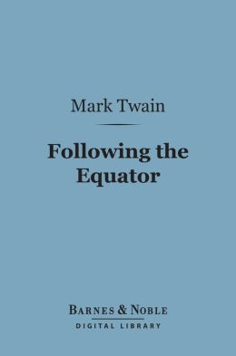 Following the Equator (Barnes & Noble Digital Library)
