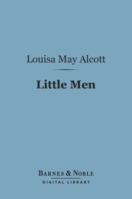 Little Men (Barnes & Noble Digital Library): Life at Plumfield with Jo's Boys