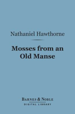 Mosses from an Old Manse (Barnes & Noble Digital Library)