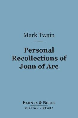Personal Recollections of Joan of Arc (Barnes & Noble Digital Library)