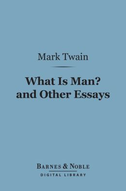 What Is Man? And Other Essays (Barnes & Noble Digital Library)