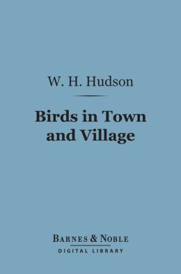 Birds in Town and Village (Barnes & Noble Digital Library)