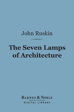 The Seven Lamps of Architecture (Barnes & Noble Digital Library)