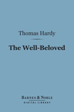 The Well-Beloved (Barnes & Noble Digital Library): A Sketch of a Temperament