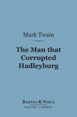 The Man that Corrupted Hadleyburg (Barnes & Noble Digital Library)