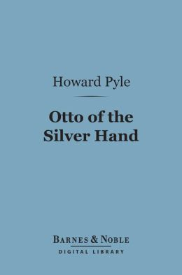 Otto of the Silver Hand (Barnes & Noble Digital Library)