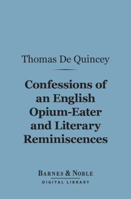 Confessions Of An English Opium-Eater and Literary Reminiscences (Barnes & Noble Digital Library)