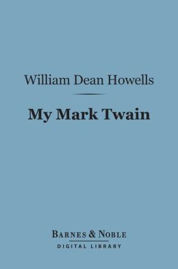 My Mark Twain (Barnes & Noble Digital Library): Reminiscences and Criticisms