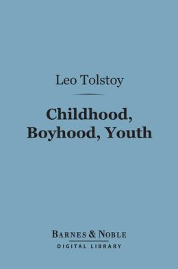 Childhood, Boyhood, Youth (Barnes & Noble Digital Library)