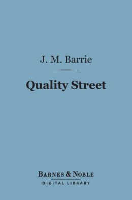 Quality Street (Barnes & Noble Digital Library)