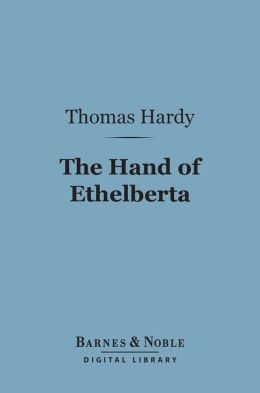 The Hand of Ethelberta (Barnes & Noble Digital Library): A Comedy in Chapters