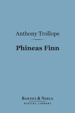 Phineas Finn (Barnes & Noble Digital Library): The Irish Member