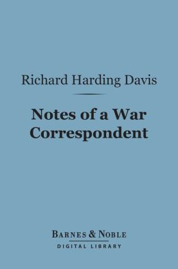 Notes of a War Correspondent (Barnes & Noble Digital Library)