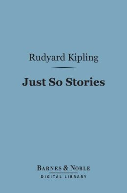 Just So Stories (Barnes & Noble Digital Library)