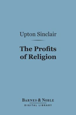 The Profits of Religion (Barnes & Noble Digital Library): An Essay in Economic Interpretation