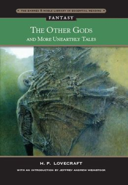 The Other Gods and More Unearthly Tales (Barnes & Noble Library of Essential Reading)