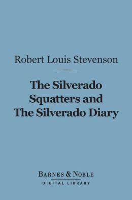 The Silverado Squatters and The Silverado Diary (Barnes & Noble Digital Library)