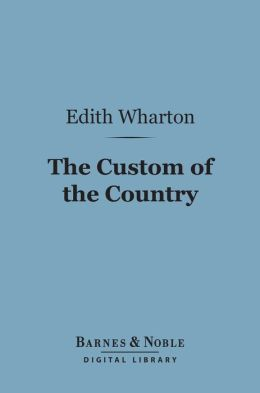 The Custom of the Country (Barnes & Noble Digital Library)