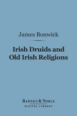 Irish Druids and Old Irish Religions (Barnes & Noble Digital Library)