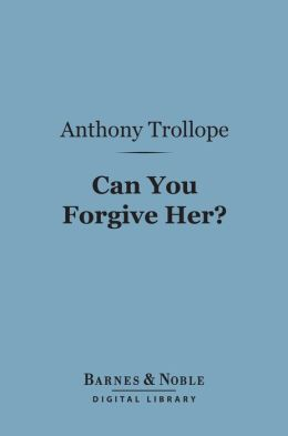 Can You Forgive Her? (Barnes & Noble Digital Library)