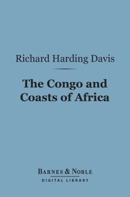 The Congo and Coasts of Africa (Barnes & Noble Digital Library)