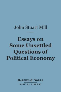 Essays on Some Unsettled Questions of Political Economy (Barnes & Noble Digital Library)