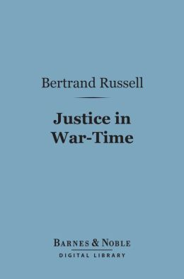 Justice in War-Time (Barnes & Noble Digital Library)