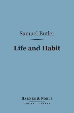 Life and Habit (Barnes & Noble Digital Library)
