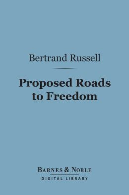 Proposed Roads to Freedom (Barnes & Noble Digital Library): Socialism, Anarchism and Syndicalism