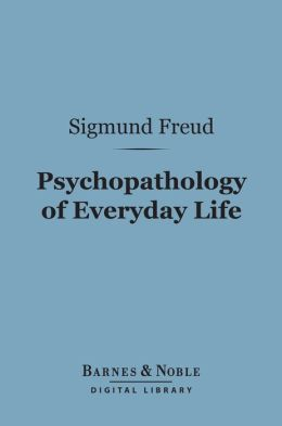 Psychopathology of Everyday Life (Barnes & Noble Digital Library)
